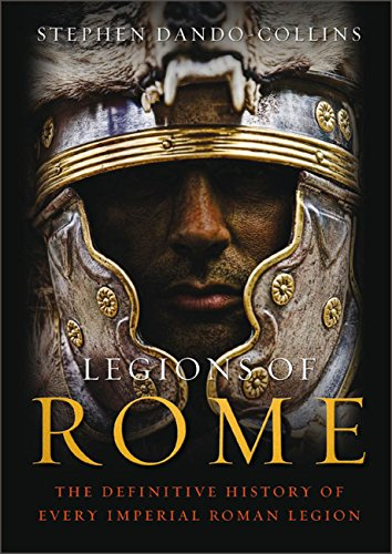 Book Cover: Legions of Rome: The Definitive History of Every Imperial Roman Legion