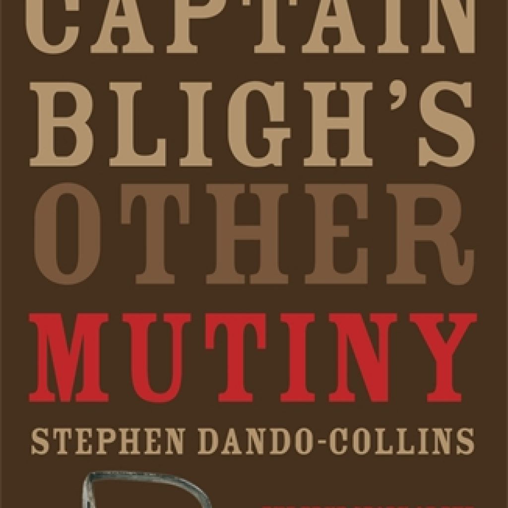 Book Cover: Captain Bligh's Other Mutiny: The True Story of the Military Coup That Turned Australia into a Two-Year Rebel Republic