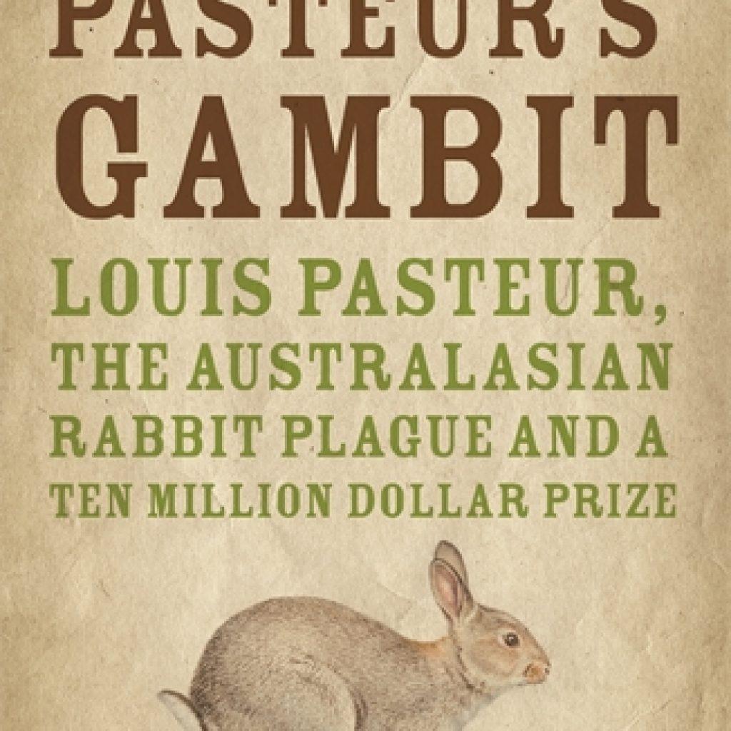 Book Cover: Pasteur's Gambit: Louis Pasteur, the Australasian Rabbit Plague, and a Ten Million Dollar Prize