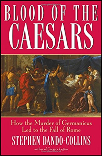 Book Cover: Blood of the Caesars: How the Murder of Germanicus Led to the Fall of Rome