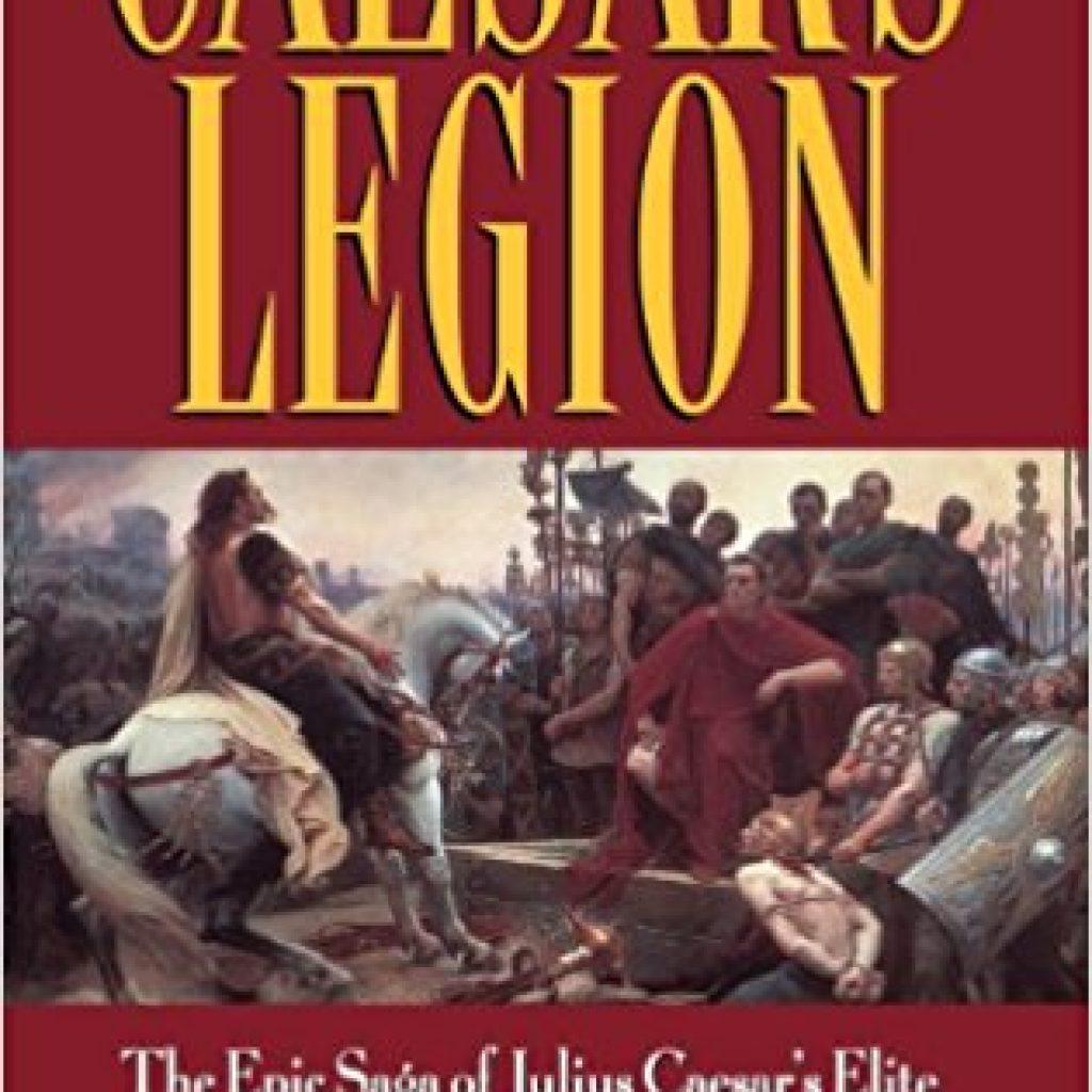 Book Cover: Caesar's Legion: The Epic Saga of Julius Caesar's Elite Tenth Legion and the Armies of Rome