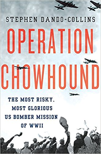 Book Cover: Operation Chowhound: The Most Risky, Most Glorious US Bomber Mission of WWII