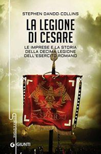 Book Cover: La legione di Cesare: Le imprese e la storia della decima legione dell'esercito romano (Italian Edition)
