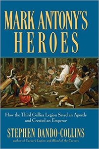 Book Cover: Mark Antony's Heroes: How the Third Gallica Legion Saved an Apostle and Created an Emperor