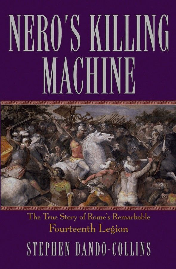 Book Cover: Nero's Killing Machine: The True Story of Rome's Remarkable Fourteenth Legion
