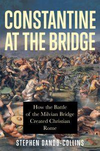 Book Cover: CONSTANTINE AT THE BRIDGE: How the Battle of Milvian Bridge Created Christian Rome
